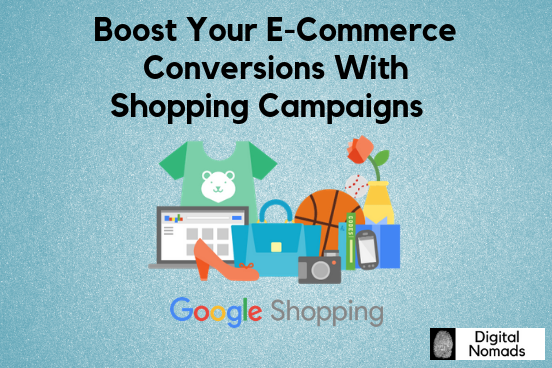 Boost Your E-Commerce Conversions With Shopping Campaigns